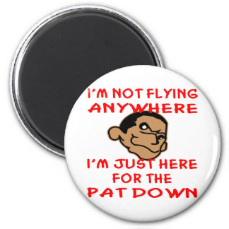Pervert Is Just Here For The TSA Pat Down 2 Inch Round Magnet