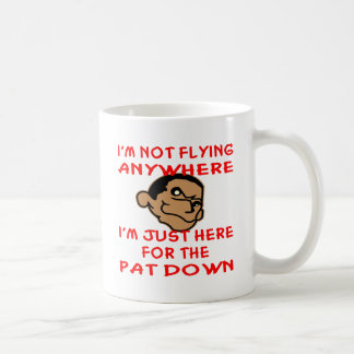 Pervert Is Just Here For The TSA Pat Down Coffee Mug
