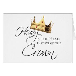 Pesada es la cabeza que lleva la corona tarjeta de felicitación