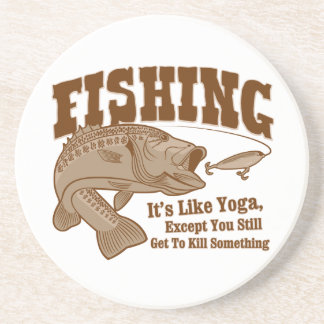 Pesca: Es como yoga, a menos que usted mate algo Posavasos Manualidades