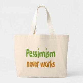 Pessimism never works large tote bag