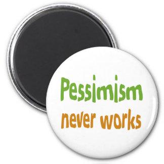 Pessimism never works magnets