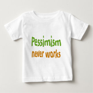 Pessimism never works tee shirts