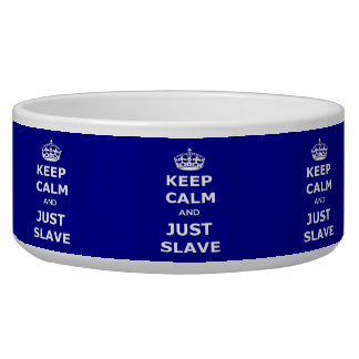 Pet Bowl Keep Calm and Just Slave