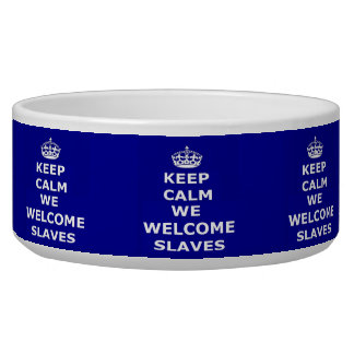 Pet Bowl Keep Calm We Welcome Slaves