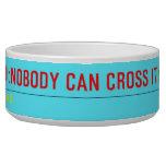 RAYA RD:NOBODY CAN CROSS IT  Pet Bowls