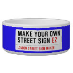 make your own street sign  Pet Bowls
