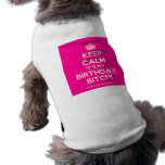 [Crown] keep calm it's my birthday bitch!  Pet Clothing