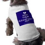 [Broken heart] keep calm and please don't cry  Pet Clothing