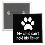 Pet Hold Licker Pinback Button