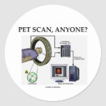 PET Scan, Anyone? (Positron Emission Tomography) Round Sticker