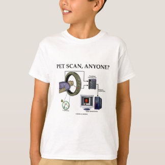 PET Scan, Anyone? (Positron Emission Tomography) T-Shirt