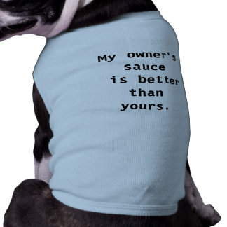 Pet Shirt- My Owner's Sauce is Better Than Yours T-Shirt