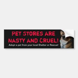 Pet Stores are Nasty and Cruel Bumper Sticker