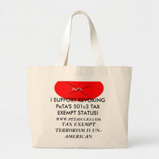 PETA, I SUPPORT REVOKING PeTA'S 501c3 TAX EXEMP... Large Tote Bag