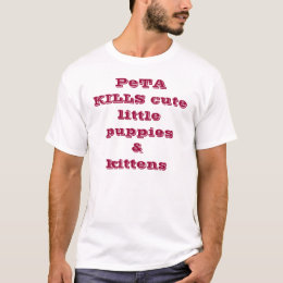 PeTA KILLS cute little puppies & kittens T-Shirt