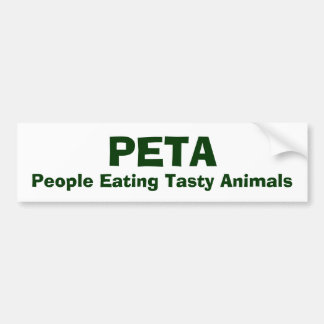 PETA, People Eating Tasty Animals Bumper Sticker