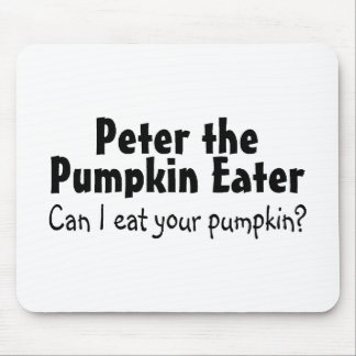 Peter Can I Eat Your Pumpkin Mousepads