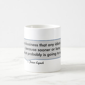 Peter Lynch Quote Go for a business idiot can run Coffee Mug