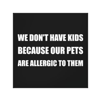 Pets Allergic To Kids Canvas Print