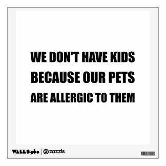 Pets Allergic To Kids Wall Decal