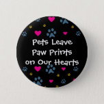 Pets Leave Paw Prints on Our Hearts Pinback Button
