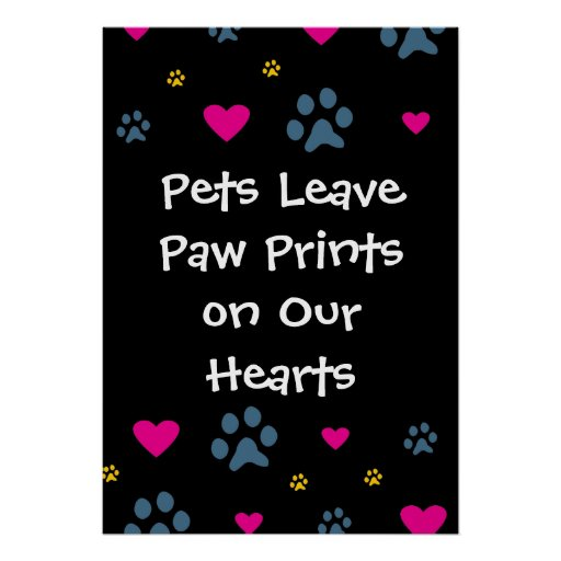 Pets Leave Paw Prints on Our Hearts Poster