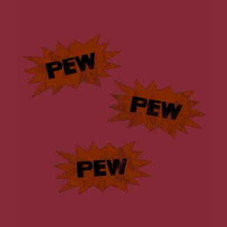PEW PEW PEW shirt