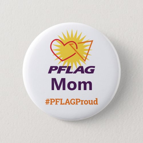 PFLAG Mom PFLAGProud Button