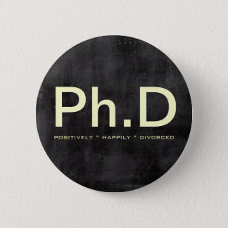 Ph.D (Positively Happily Divorced) Funny Button