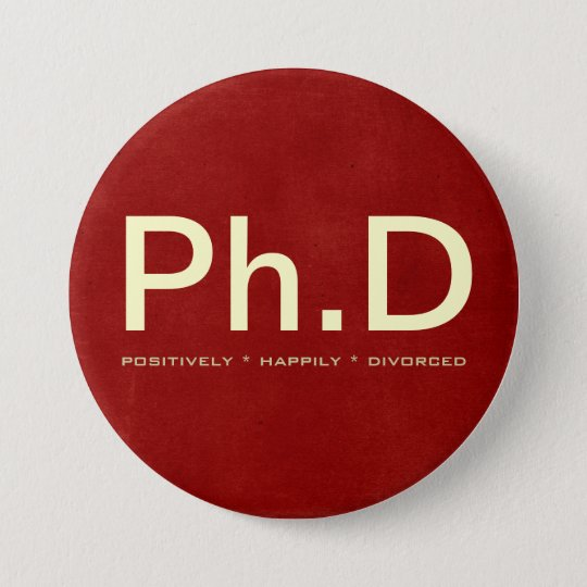 Ph.D (Positively Happily Divorced) Large Button