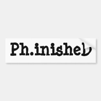Ph.inisheD Bumper Sticker