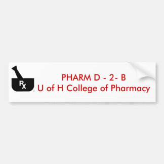 PHARM D - 2- B U of H College ... Bumper Sticker