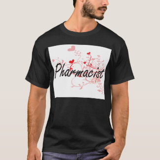 Pharmacist Artistic Job Design with Hearts T-Shirt