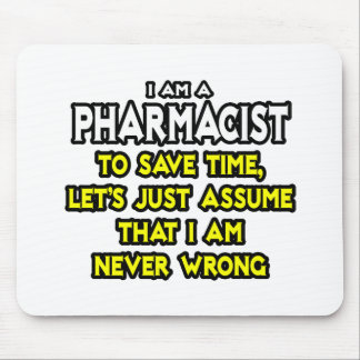 Pharmacist...Assume I Am Never Wrong Mouse Pad
