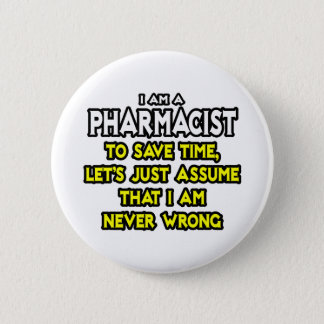 Pharmacist...Assume I Am Never Wrong Pinback Button