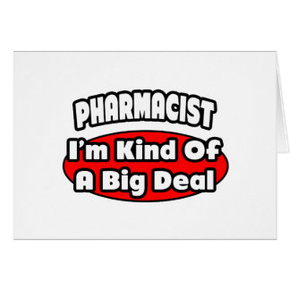 Pharmacist...Big Deal Card