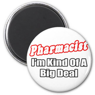Pharmacist...Big Deal 2 Inch Round Magnet