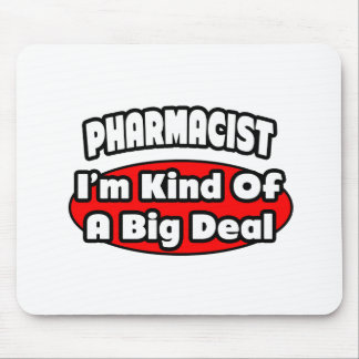 Pharmacist...Big Deal Mouse Pad
