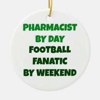 Pharmacist by Day Football Fanatic by Weekend Ceramic Ornament