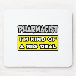 Pharmacist .. I'm Kind of a Big Deal Mouse Pad