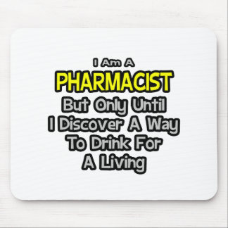 Pharmacist Joke .. Drink for a Living Mouse Pad