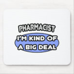 Pharmacist...Kind of a Big Deal Mouse Pad