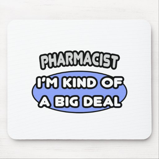 Pharmacist...Kind of a Big Deal Mousepad
