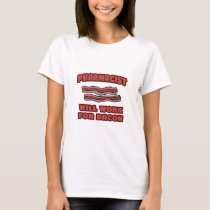 Pharmacist .. Will Work For Bacon T-Shirt