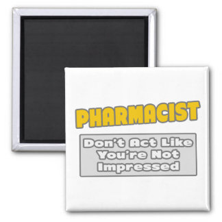 Pharmacist .. You're Impressed 2 Inch Square Magnet