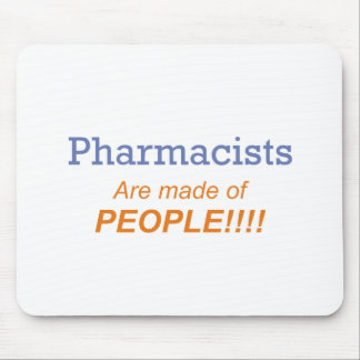Pharmacists are made of people!!! mouse pad