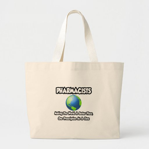 Pharmacists...Making the World a Better Place Bag