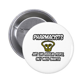 Pharmacists...Regular People, Only Smarter Button