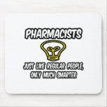Pharmacists...Regular People, Only Smarter Mouse Pad